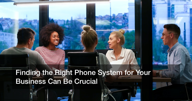 Finding the Right Phone System for Your Business Can Be Crucial
