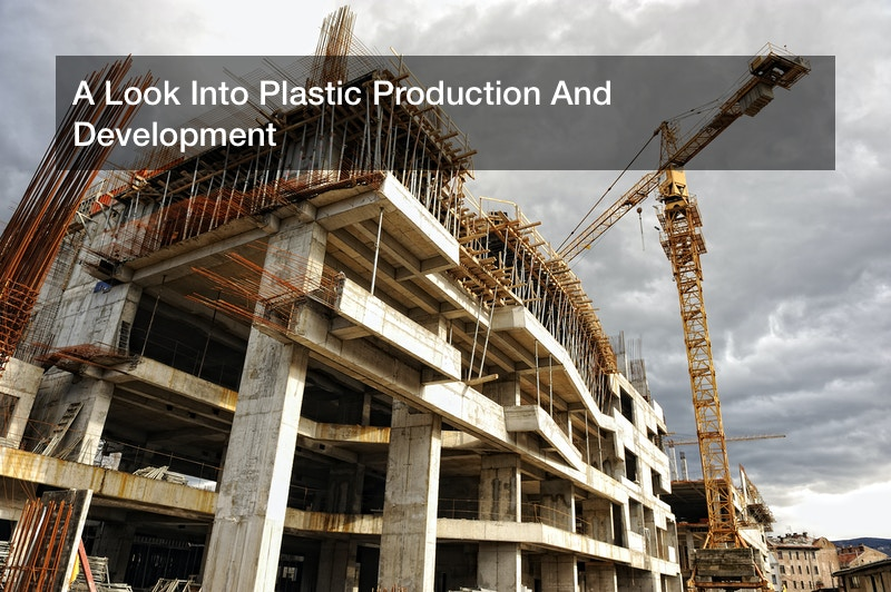 A Look Into Plastic Production And Development