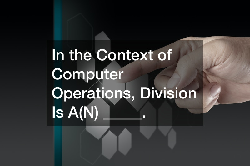 In the Context of Computer Operations, Division Is A(N) _____.
